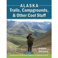 Valerie DeLaune Alaska Trails, Campgrounds & Other Cool Stuff