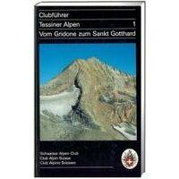 SAC Clubführer Tessiner Alpen 1: Vom Gridone Zum Sankt Gotthard