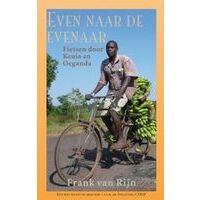 Uitgeverij Elmar Even Naar De Evenaar - Frank Van Rijn (Fietsen Door Oeganda & Kenia)