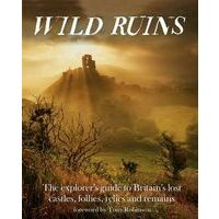 Wild Things Wild Ruins - Guide To Britain's Lost Castles